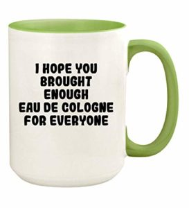 I Hope You Brought Enough Eau De Cologne For Everyone – 15oz Ceramic Colored Handle And Inside Coffee Mug Cup, Light Green